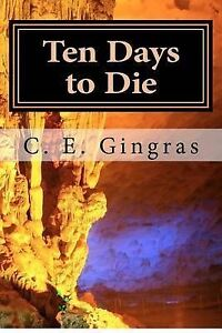 Ten Days to Die: What's Stopping You from Helping Yourself? by Gingras, C. E.