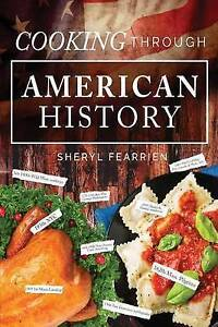 Cooking Through American History by Fearrien, Sheryl -Paperback