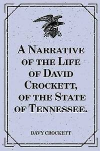 A Narrative of the Life of David Crockett, of the State of Tennes 9781533224231