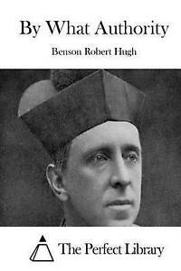 By What Authority by Robert Hugh, Benson -Paperback