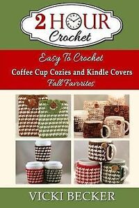 Easy Crochet Coffee Cup Cozies Kindle Covers Fall Favorite by Becker Vicki