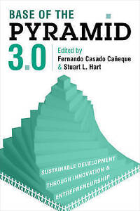 Base of the Pyramid 3.0: Sustainable Development Through Innovation and...