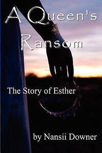 A Queen's Ransom: The Story of Esther by Downer, Nansii -Paperback