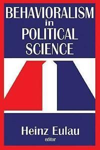 NEW Behavioralism in Political Science by Heinz Eulau