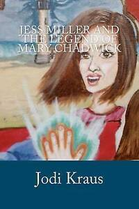 NEW Jess Miller and the Legend of Mary Chadwick by Jodi Kraus