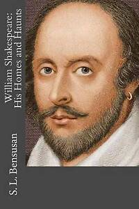 William Shakespeare: His Homes and Haunts by Bensusan, S. L. -Paperback
