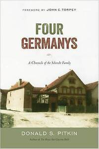 Four Germanys: A Chronicle of the Schorcht Family by Pitkin, Donald S.