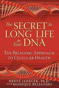 Secret to Long Life in Your DNA: The Beljanski Approach to Cellular Health by...