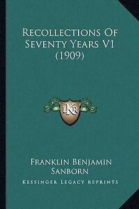 NEW-Recollections-Of-Seventy-Years-V1-1909-by-Franklin-Benjamin-Sanborn
