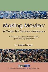 NEW Making Movies: A Guide for Serious Amateurs by Maria Langer