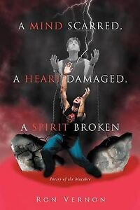 NEW A Mind Scarred, A Heart Damaged, A Spirit Broken: Poetry of the Macabre