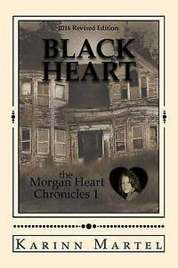 Black Heart: The Morgan Heart Chronicles 1 By Martel, Karinn -Paperback