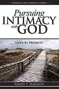 Pursuing Intimacy with God: Life's #1 Priority by Madison, Randy -Paperback