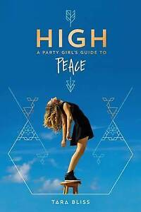 NEW High: A Party Girl's Guide to Peace by Tara Bliss