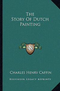 NEW-The-Story-Of-Dutch-Painting-by-Charles-Henry-Caffin