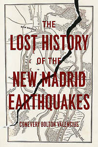 The Lost History of the New Madrid Earthquakes by Conevery Bolton Valencius...