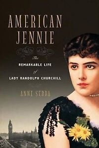 American Jennie: The Remarkable Life of Lady Randolph Churchill by Anne Sebba