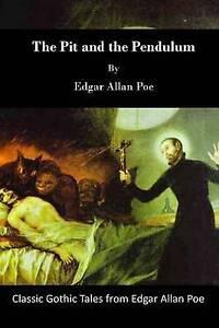 The Pit Pendulum Classic Gothic Tales Edgar Allan P by Poe Edgar Allan