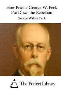 How Private George W. Peck Put Down the Rebellion by Peck, George Wilbur