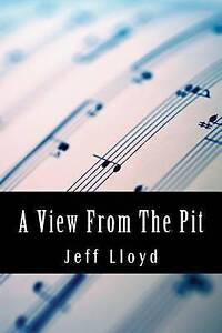A View from the Pit: An Autobiography of Orchestral Life. by Lloyd, MR Jeff