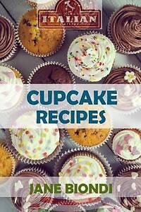 Cupcake Recipes: Tasty Cupcake Cookbook by Biondi, Jane -Paperback