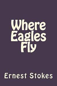 NEW Where Eagles Fly by Dr. Ernest W. Stokes Jr.