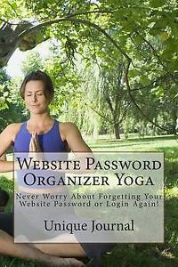 Website Password Organizer Yoga: Never Worry About Forgetting Your Website Passw
