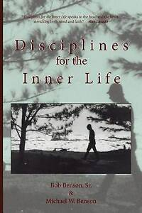 Disciplines for the Inner Life by Benson, Michael W. -Paperback