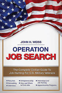 Operation Job Search Guide for Military Veterans Transitioning by Weiss John Hen