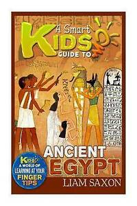 A Smart Kids Guide to Ancient Egypt: A World of Learning at Your  by Saxon, Liam