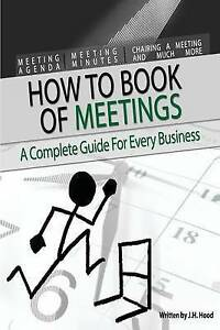 How to Book of Meetings:  Conducting Effective Meetings: Learn How to Write Minu