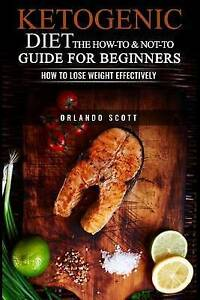 Ketogenic Diet How & Not Guide for Beginners How L by Scott Orlando -Paperback