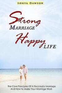 Strong Marriage Happy Life: The Core Principles Of A Successful Marriage And How