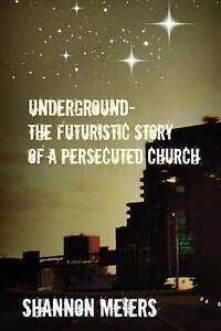 Underground: The Futuristic Story of a Persecuted Church by Meiers, Shannon