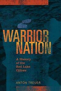 Warrior Nation: A History of the Red Lake Ojibwe by Treuer, Anton -Paperback