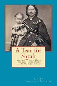 NEW A Tear for Sarah: Young Woman Goes on an Incredible Civil War Journey