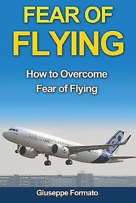 Fear of Flying : How to Overcome Fear of Flying by Giuseppe Formato 1