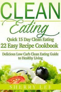 Clean Eating: Quick 15 Day Clean Eating Easy Recipe Cookbook: Del by Lee, Sherry