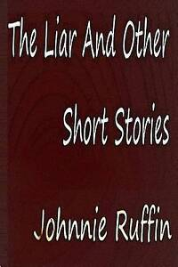 The Liar and Other Short Stories by Ruffin, Johnnie -Paperback