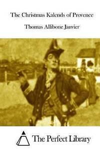 The Christmas Kalends of Provence by Janvier, Thomas Allibone -Paperback