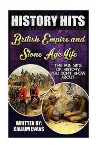 The Fun Bits Of History You Don't Know About BRITISH EMPIRE AND STONE AGE LIFE: