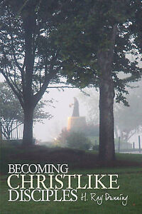 Becoming Christlike Disciples by H. Ray Dunning, Ray Dunning -Hcover