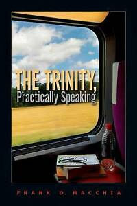 The Trinity, Practically Speaking by Macchia, Frank D. -Paperback