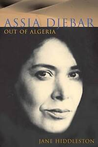 Assia Djebar: Out of Algeria (Liverpool University Press - Contemporary French &