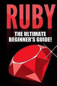 Ruby - Ruby Programming: The Ultimate Beginner's Guide! by Johansen, Andrew