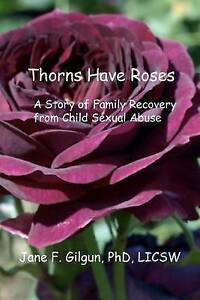 NEW Thorns Have Roses: A Story of Family Recovery from Child Sexual Abuse