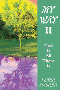 My Way II: God is All There is by Maurer, Peter -Paperback