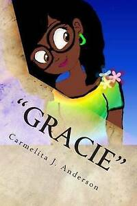 Gracie: Life Suddenly Changes By Anderson, Carmelita J. -Paperback