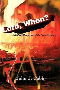 NEW Lord, When?: A Biblical Perspective of the Second Coming by John J Cobb