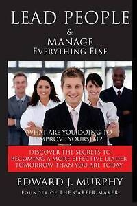Lead People & Manage Everything Else Discover Secrets Lea by Murphy Edward J